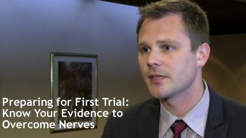 Preparing for First Trial: Know Your Evidence to Overcome Nerves