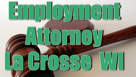 Best Wrongful Termination Employee Rights Employment Attorney La Crosse WI