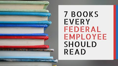 7 Books EVERY Federal Employee Should Read!