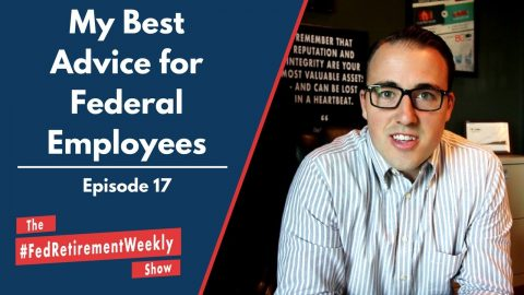 My Best Advice for Federal Employees | #FedRetirementWeekly Ep. 17