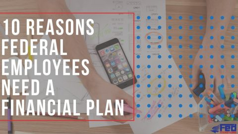 10 Reasons EVERY Federal Employee Needs a Financial Plan!