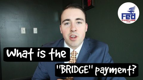 "What is the ""Bridge"" Payment for Federal Employees? – #FedRetirementWeekly Ep. 3"